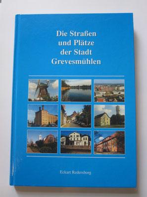 Die Straßen und Plätze der Stadt Grevesmühlen, von Eckard Redersborg ISBN: 3-9807808-0-5