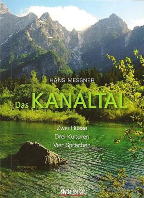 Das Kanaltal - Zwei Flüsse, drei Kulturen, vier Sprachen von Hans Messner 2015