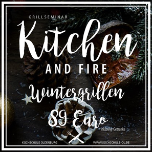 Kitchen and Fire Wintergrillen Grillkurs Kochschule Oldenburg