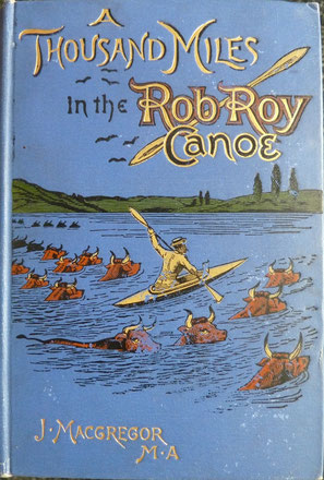 MACGREGOR, A Thousand Miles in the Rob Roy Canoe, Sampson Low Martson & Co, 1892 (la Bibli du Canoe)