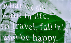 life motto what we all want in life to travel fall in love and be happy