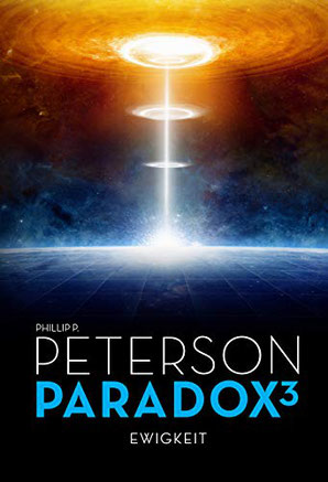 Paradox 3, Ewigkeit, Phillip P. Peterson, Phillip Peterson, SF, Sci-Fi, Science-Fiction, Einband, Buchumschlag, Rezension, Bewertung