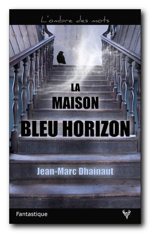 La Maison bleu horizon, de Jean-Marc Dhainaut