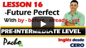 Lección 16  Futuro Perfecto y Presente Simple usando BY, BEFORE, ALREADY y YET.