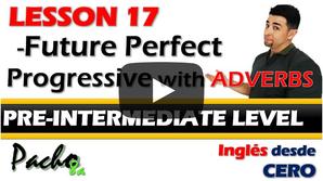 Lección 17  Futuro Perfecto Progresivo o Continuo con Adverbios y Estructuras.