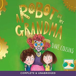 Cover for audiobook edition of A ROBOT ATE MY GRANDMA by Dave Cousins, read by Peter Kenny