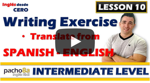 Lesson 10   Writing exercise by translating from Spanish to English.