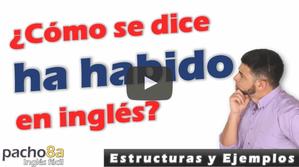 ¿Cómo se dice HA HABIDO en inglés? – Todas las estructuras con ejemplos.