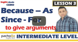 Lesson 3  Use of BECAUSE, AS, SINCE y FOR to give arguments.