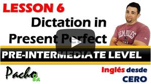 Lección 6  Dictado en Presente Perfecto - Mejora tu escritura y escucha.