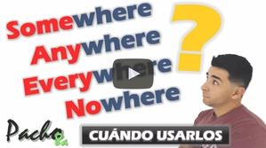 Cuándo y cómo usar SOMEWHERE- ANYWHERE - EVERYWHERE - NOWHERE