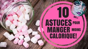 10 ASTUCES POUR MANGER MOINS CALORIQUE