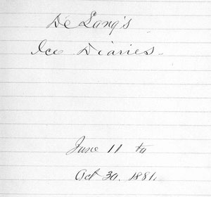De Long's Ice Diaries. June 11 to Oct. 30. 1881.