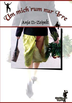 Anja D. Zeipelt - um mich rum nur Irre