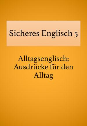 Englisch lernen: Lehrbuch Sicheres Englisch 5, Alltagsenglisch.