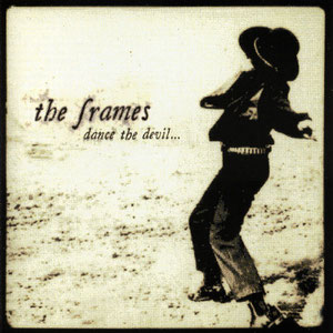 The Frames - Dance The Devil...