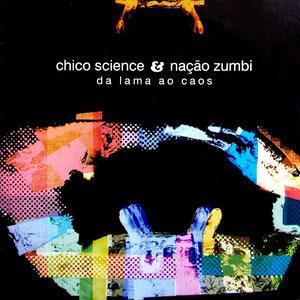 Chico Science & Nacao Zumbi - Da Lama Ao Caos
