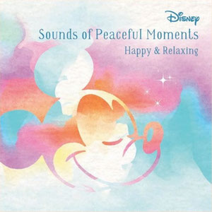 Disney Sounds of Peaceful Moments ~Happy & Relaxing