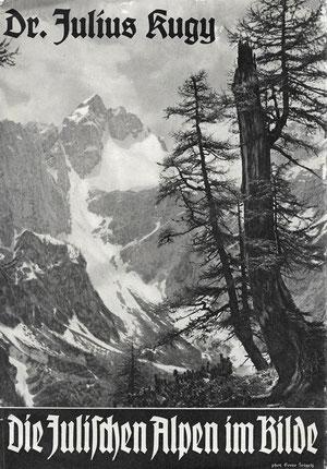 Dr. Julius Kugy - Die Julischen Alpen im Bilde - erschienen 1933 - Wunderbare S/W-Aufnahmen