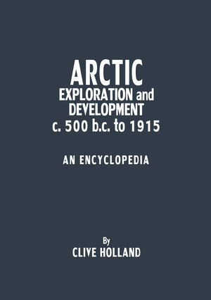 ARCTIC EXPLORATION and DEVELOPMENT c.500 b.c. to 1915 AN ENCYCLOPEDIA