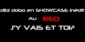 Dibi Dobo en showcase inédit au Red. J'y vais et toi ?