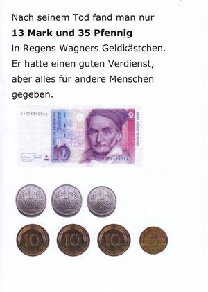 Nachseinem Tod fand man nur 13 Mark und 35 Pfennig in Regens Wagners Geldkästchen.