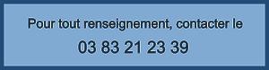Pour tout renseignement, contacter le 03 83 21 23 39