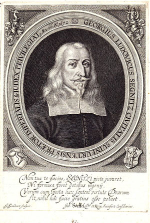 Umschrift: Georgius Ludovicus Segnitz Civitatis Siunfurtensis Praetor Imperialis & Iudex Privilegiat. AEt: 66. Ao. 1672; Kupferstich von 1672 von Jakob von Sandrart (1630 - 1708)