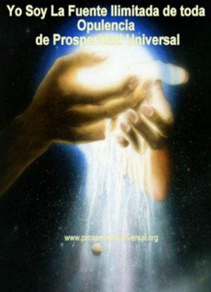 YO SOY PROSPERIDAD UNIVERSAL - YO SOYLA FUENTE DE- DECRETOS PODEROSOS DE  TODA OPULENCIA DE DINERO, RIQUEZA Y PROSPERIDAD -PROSPERIDAD ECONÓMICA