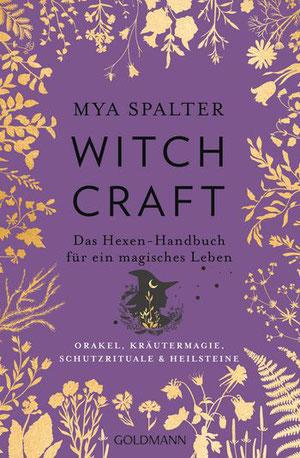 Mya Spalter: Witchcraft. Das Hexen-Handbuch für ein magisches Leben.