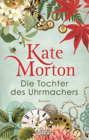 Kate Morton: Die Tochter des Uhrmachers. Diana Verlag 2019.
