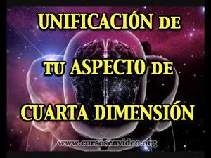 UNIFICACION DE TU ASPECTO DE CUARTA DIMENSION