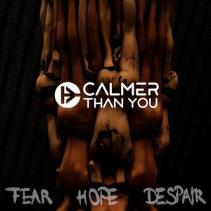Calmer Than You - Fear Hope Despair