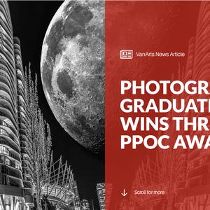November 2019: https://www.vanarts.com/news-article/photography-graduate-wins-three-ppoc-awards/