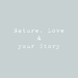 Nature, Love & your Story