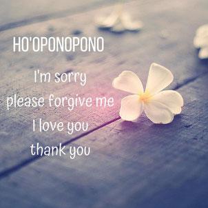 Ho'oponopono - I'm sorry - please forgive me - I love you - thank you
