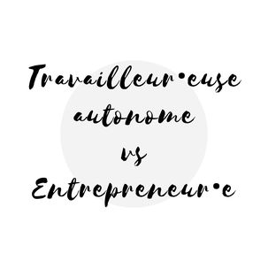 article de blogue différence entre travailleur autonome et entrepreneur par Académie des Autonomes soutien aux solopreneurs francophones du Québec