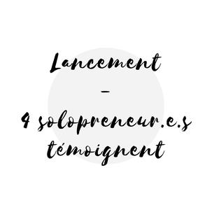 Article de blogue 4 travailleurs autonomes témoignent de leur expérience de lancement Académie des Autonomes soutien aux solopreneurs du Québec