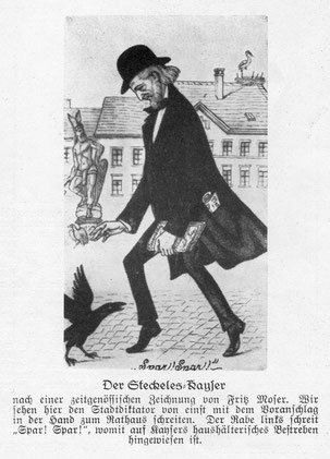 """Der Steckeles-Kayser nach einer zeitgenössischen Zeichung von Fritz Moser. Wir sehen hier den Stadtdiktator von einst mit dem Voranschlag in der Hand zum Rathaus schreiten. Der Rabe links schreit """"Spar! Spar!"""""""