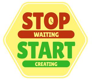 """Graphik eines Warnschildes mit der Aufschrift """"Stop waiting. Start creating"""""""