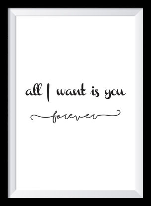 Typografie Poster Liebe, Typografie Print, all I want is you forever