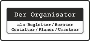 Der Organisator als Begleiter, Berater, Gestalter, Planer und Umsetzer