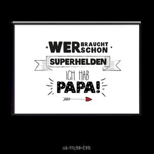 """Kunstdruck """" Wer braucht schon Superhelden? Ich hab Papa"""" kaufen"""