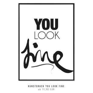 "Kunstdruck ""You look fine"""