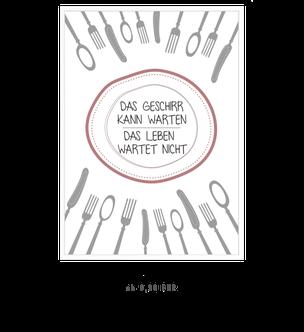 """Kunstdruck """"Das Geschirr kann warten, das Leben wartet nicht"""""""