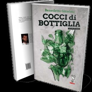 Cocci di Bottiglia, una silloge poetica di Benedetto Ghielmi