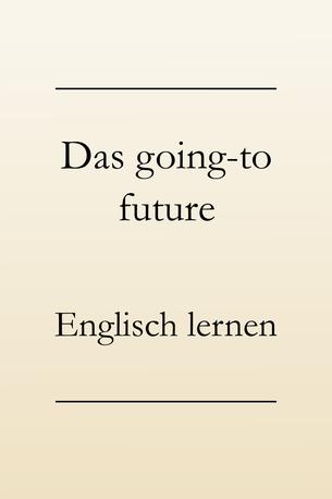 Englisch Grammatik lernen: Das going to future im Englischen. #englischlernen