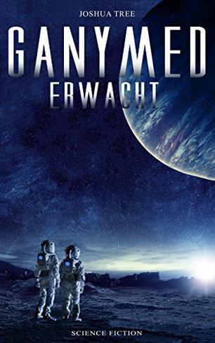 Buchumschlag, Ganymed erwacht, Joshua Tree, Sci-Fi, Science-Fiction, Thriller, Rezension, Zusammenfassung, Bewertung
