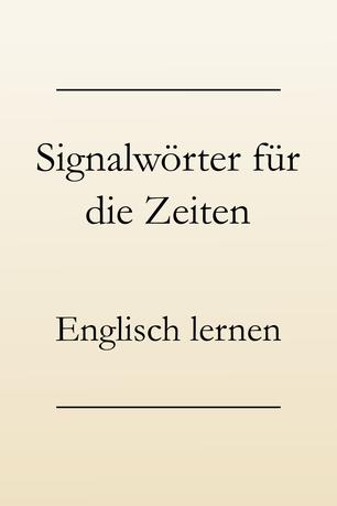 Englisch lernen Zeitformen: Signalwörter für das simple present, present progressive, simple past, present perfect