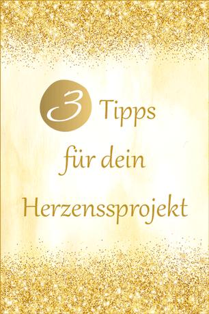 3 Tipps für dein Herzensprojekt